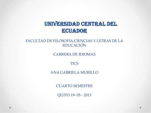 Universidad central delecuadorFACULTAD DE FILOSOFIA,CIENCIAS Y LETRAS DE LAEDUCACIÓNCARRERA DE IDIOMASTICSANA GABRIELA MUR...