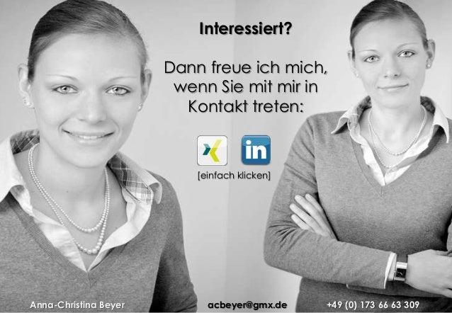 Interessiert?Dann freue ich mich,wenn Sie mit mir inKontakt treten:[einfach klicken]Anna-Christina Beyer +49 (0) 173 66 63...
