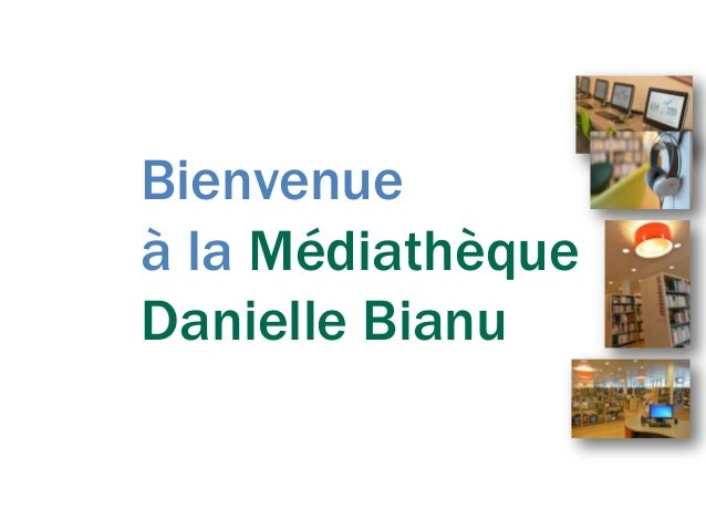 Bienvenueà la MédiathèqueDanielle Bianu
