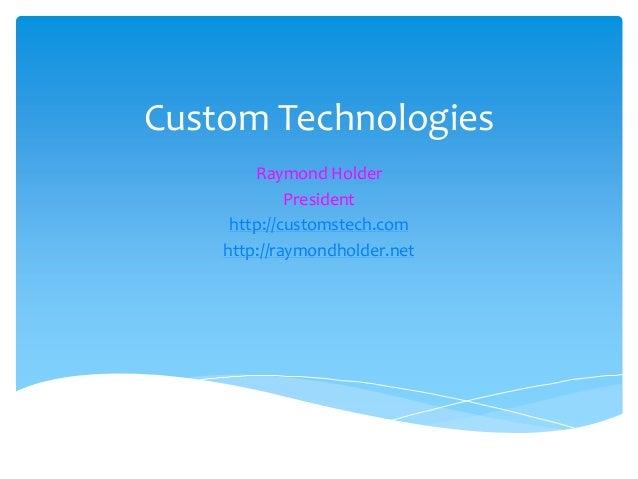 Custom TechnologiesRaymond HolderPresidenthttp://customstech.comhttp://raymondholder.net