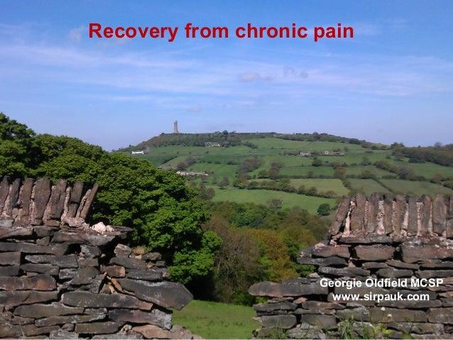 1 Recovery from chronic pain Georgie Oldfield MCSP www.sirpauk.com