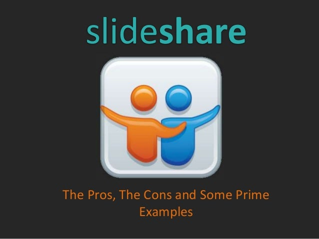 The Pros, The Cons and Some Prime Examples slideshare