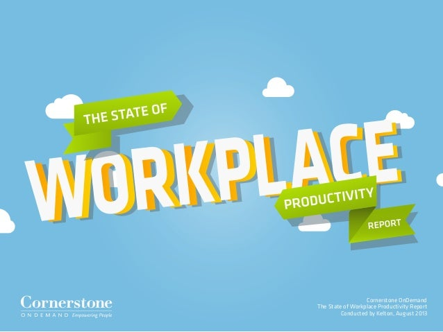 Cornerstone OnDemand The State of Workplace Productivity Report Conducted by Kelton, August 2013