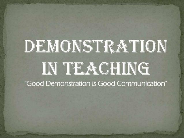 "DEMONSTRATION IN TEACHING ""Good Demonstration is Good Communication"""