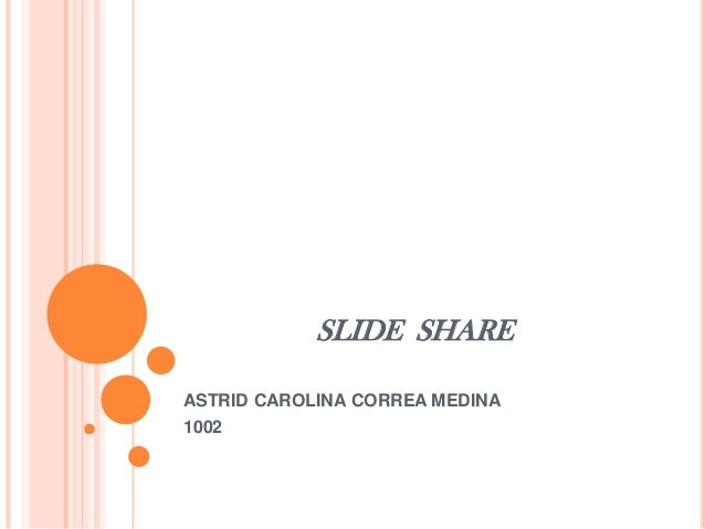 SLIDE SHARE ASTRID CAROLINA CORREA MEDINA 1002