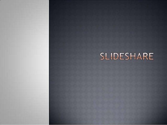  SlideShare  es un sitio web que ofrece a los usuarios la posibilidad de subir y compartir en público o en privado presen...