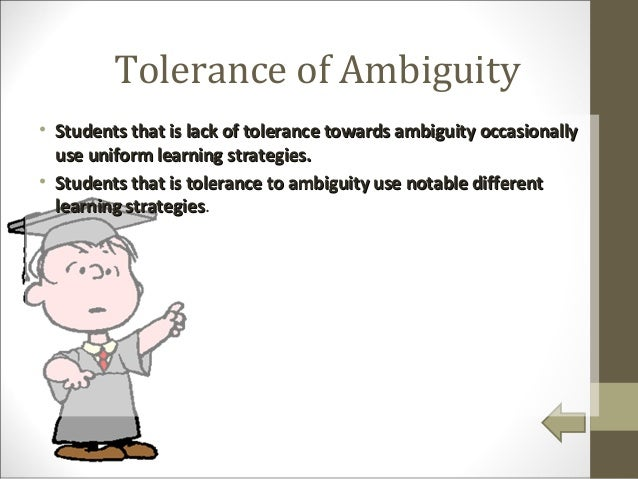 reviews on tolerance of ambiguity in Shifting from size-matters to ambiguity-matters development requires rethinking other key assumptions most companies, for example, look to what a manager has achieved to assess their performance.