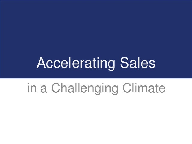 Accelerating Sales<br />in a Challenging Climate<br />