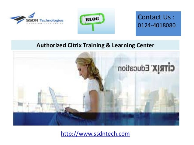 Contact Us : 0124-4018080 Authorized Citrix Training & Learning Center  http://www.ssdntech.com