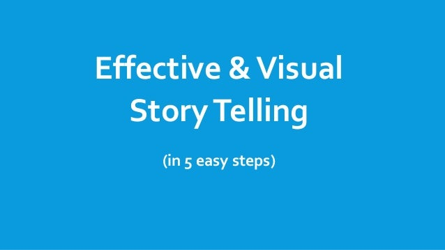 Effective & Visual Story Telling (in 5 easy steps)