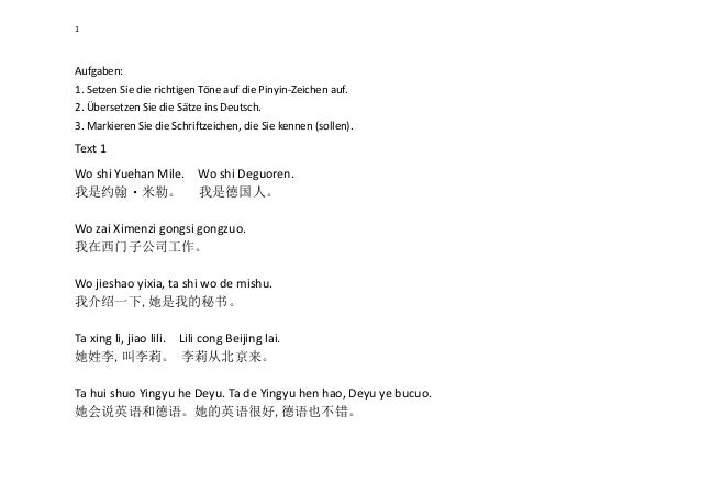 1  Aufgaben: 1. Setzen Sie die richtigen Töne auf die Pinyin-Zeichen auf. 2. Übersetzen Sie die Sätze ins Deutsch. 3. Mark...