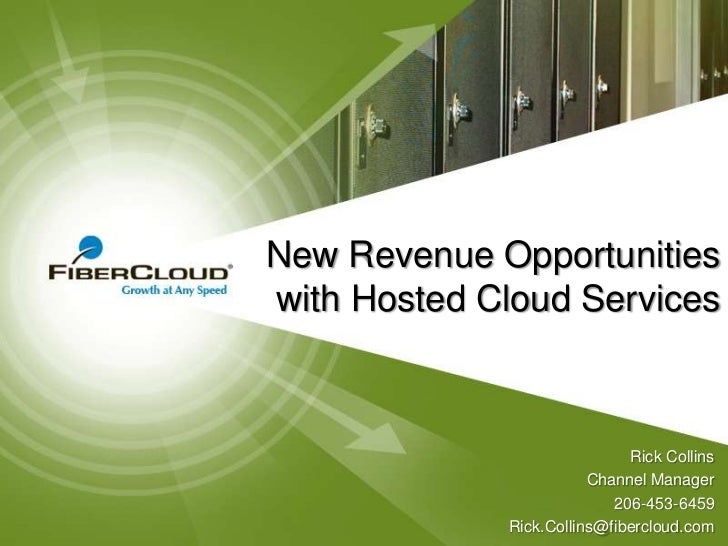 New Revenue Opportunitieswith Hosted Cloud Services                             Rick Collins                        Channe...