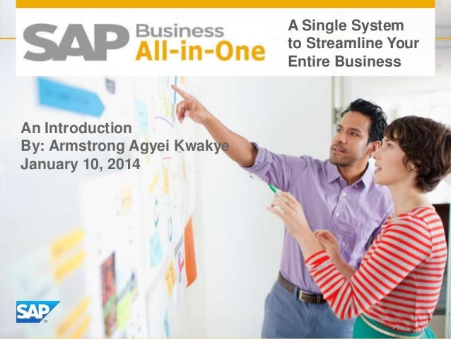A Single System to Streamline Your Entire Business  An Introduction By: Armstrong Agyei Kwakye January 10, 2014