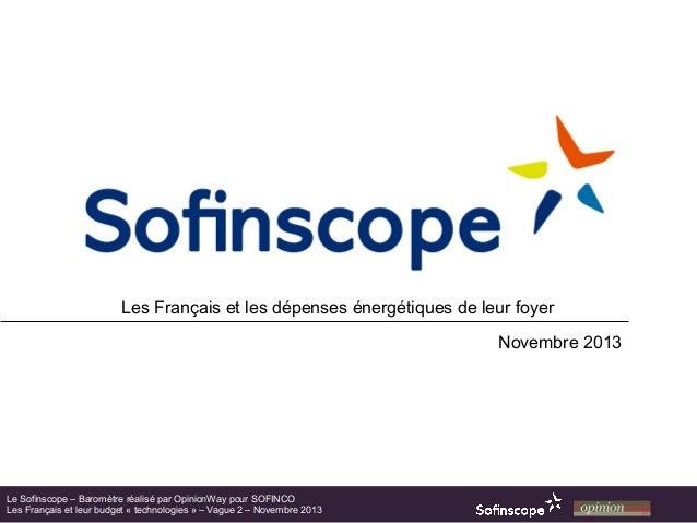 Les Français et les dépenses énergétiques de leur foyer Novembre 2013  Le Sofinscope – Baromètre réalisé par OpinionWay po...