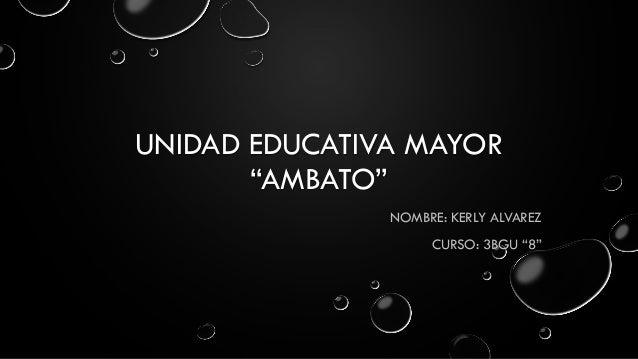"""UNIDAD EDUCATIVA MAYOR """"AMBATO"""" NOMBRE: KERLY ALVAREZ CURSO: 3BGU """"8"""""""