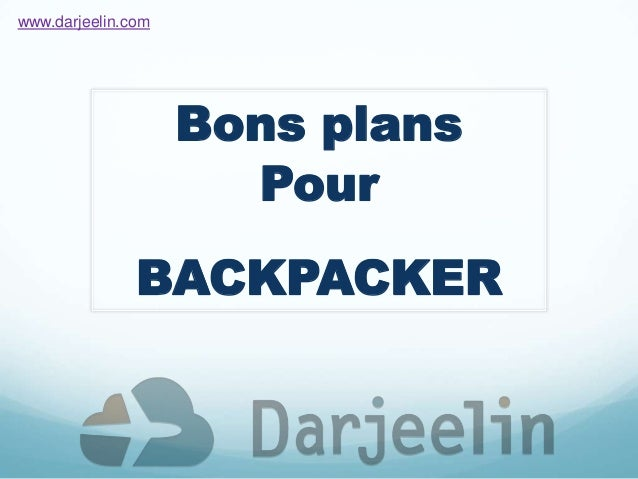 Bons plans Pour BACKPACKER www.darjeelin.com