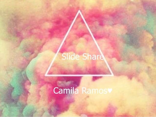 Slide Share Camila Ramos♥