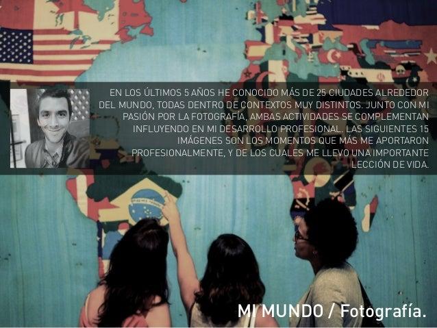 EN LOS ÚLTIMOS 5 AÑOS HE CONOCIDO MÁS DE 25 CIUDADES ALREDEDOR DEL MUNDO, TODAS DENTRO DE CONTEXTOS MUY DISTINTOS. JUNTO C...