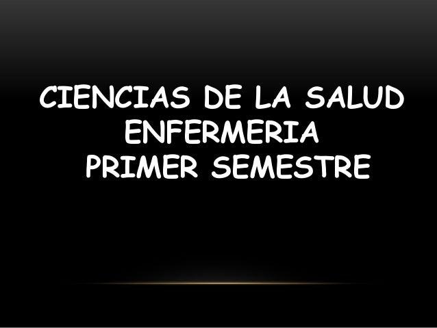 CIENCIAS DE LA SALUD ENFERMERIA PRIMER SEMESTRE