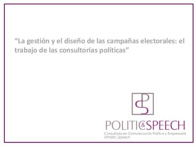"""Consultoría en Comunicación Política y Empresarial @Politic_Speech """"La gestión y el diseño de las campañas electorales: el..."""