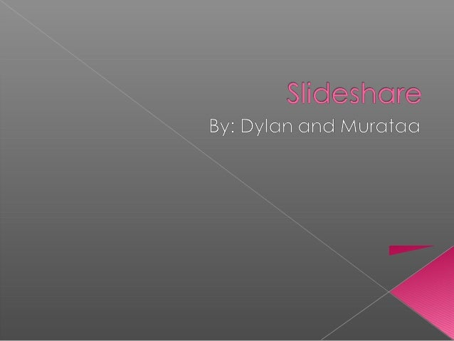  SlideShare is a website where users can upload files privately or publically.  It can be in the following formats Power...