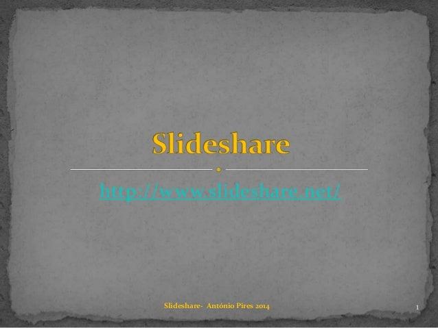 http://www.slideshare.net/ 1Slideshare- António Pires 2014