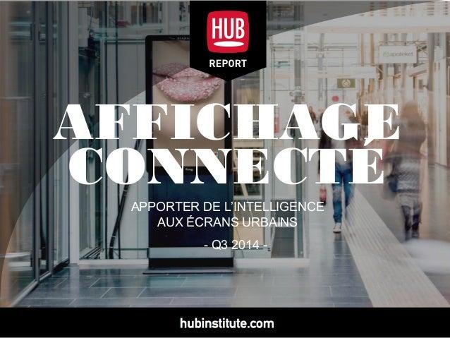 AFFICHAGE CONNECTÉ APPORTER DE L'INTELLIGENCE AUX ÉCRANS URBAINS - Q3 2014 -