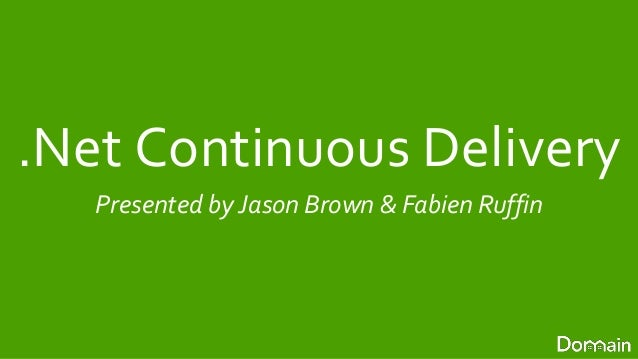 .Net Continuous Delivery  Presented by Jason Brown & Fabien Ruffin