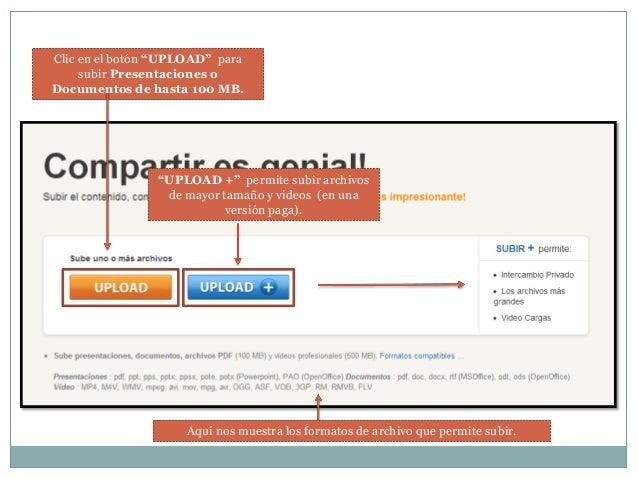 """Aquí nos muestra los formatos de archivo que permite subir.  Clic en el botón """"UPLOAD"""" para subir Presentaciones o Documen..."""
