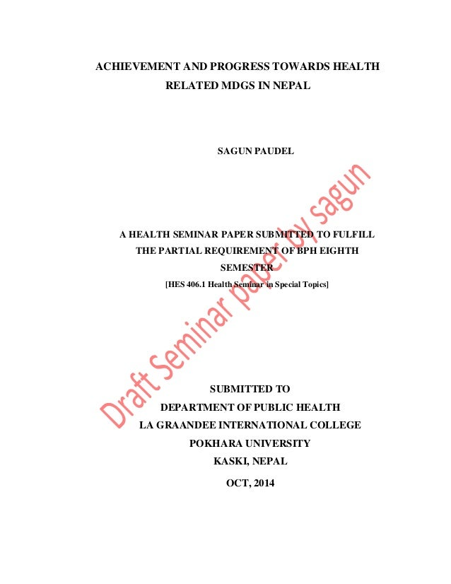 ACHIEVEMENT AND PROGRESS TOWARDS HEALTH  RELATED MDGS IN NEPAL  SAGUN PAUDEL  A HEALTH SEMINAR PAPER SUBMITTED TO FULFILL ...