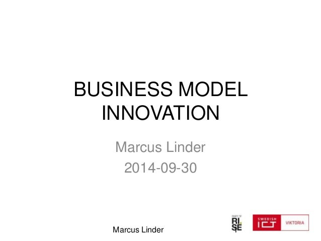 BUSINESS MODEL  INNOVATION  Marcus Linder  2014-09-30  Marcus Linder 1