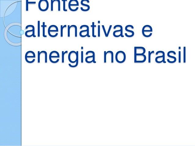 Fontes  alternativas e  energia no Brasil