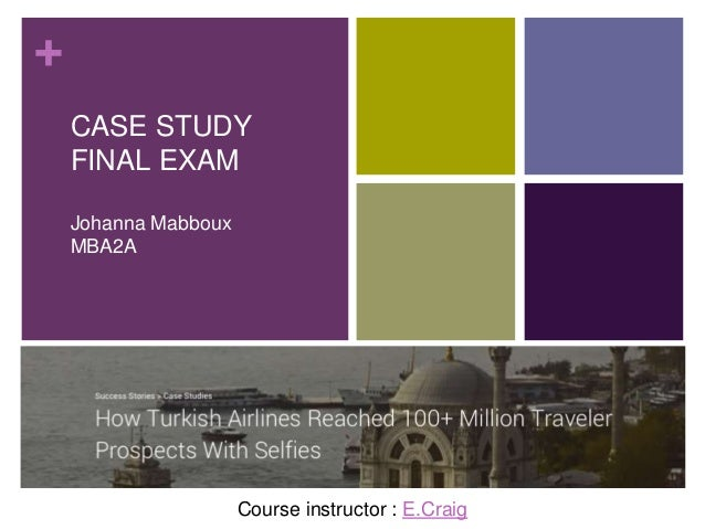 + CASE STUDY FINAL EXAM Johanna Mabboux MBA2A Course instructor : E.Craig
