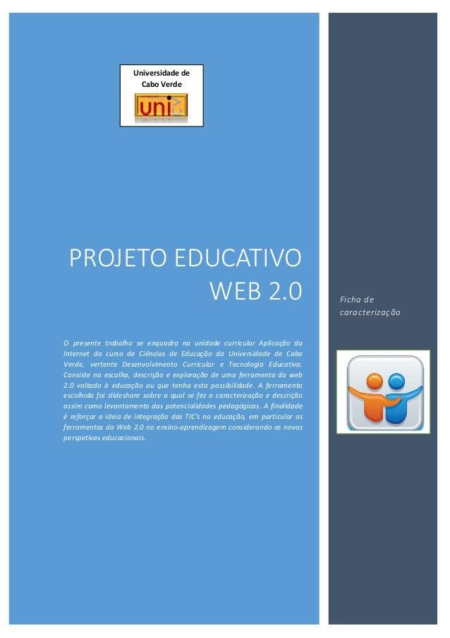 PROJETO EDUCATIVO WEB 2.0 O presente trabalho se enquadra na unidade curricular Aplicação da Internet do curso de Ciências...