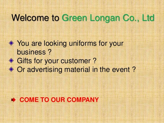 Welcome to Green Longan Co., Ltd You are looking uniforms for your business ? Gifts for your customer ? Or advertising mat...