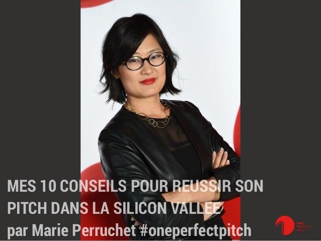 MES 10 CONSEILS POUR REUSSIR SON PITCH DANS LA SILICON VALLEE par Marie Perruchet #oneperfectpitch