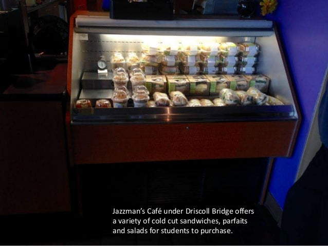 Jazzman's Café under Driscoll Bridge offers a variety of cold cut sandwiches, parfaits and salads for students to purchase.