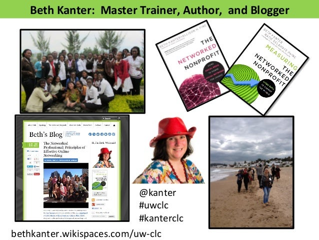 Beth	   Kanter:	   	   Master	   Trainer,	   Author,	   	   and	   Blogger	    @kanter	    #uwclc	    #kanterclc	    bethk...