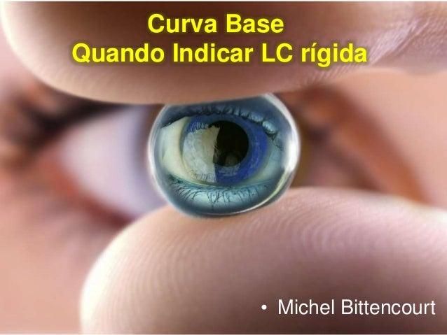 + Curva Base Quando Indicar LC rígida • Michel Bittencourt