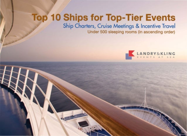 10 Ships for Top-Tier Events Ship Charters, Cruise Meetings &Incentive Travel Under 500 sleeping rooms (in ascending order)