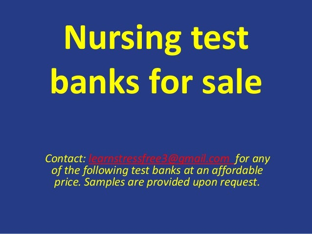 Nursing test banks for sale Contact: learnstressfree3@gmail.com for any of the following test banks at an affordable price...