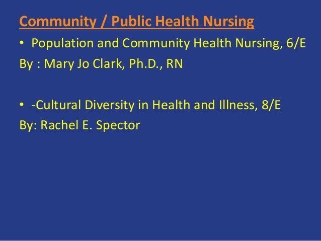 Community / Public Health Nursing • Population and Community Health Nursing, 6/E By : Mary Jo Clark, Ph.D., RN • -Cultural...