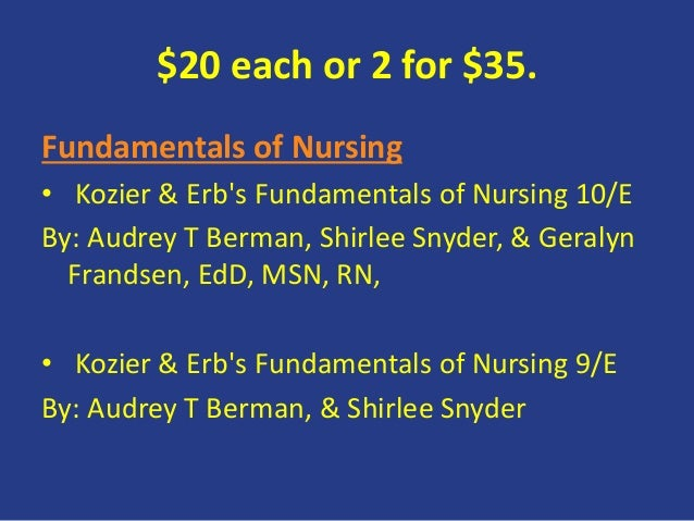 $20 each or 2 for $35. Fundamentals of Nursing • Kozier & Erb's Fundamentals of Nursing 10/E By: Audrey T Berman, Shirlee ...