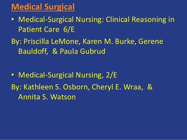 Medical Surgical • Medical-Surgical Nursing: Clinical Reasoning in Patient Care 6/E By: Priscilla LeMone, Karen M. Burke, ...