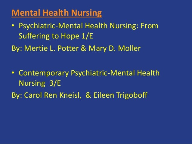 Mental Health Nursing • Psychiatric-Mental Health Nursing: From Suffering to Hope 1/E By: Mertie L. Potter & Mary D. Molle...