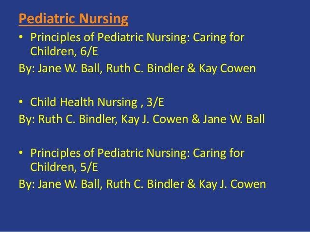 Pediatric Nursing • Principles of Pediatric Nursing: Caring for Children, 6/E By: Jane W. Ball, Ruth C. Bindler & Kay Cowe...
