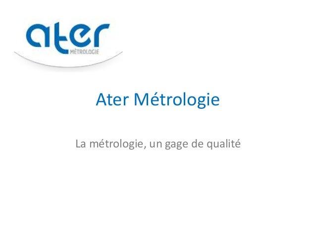 Ater Métrologie La métrologie, un gage de qualité