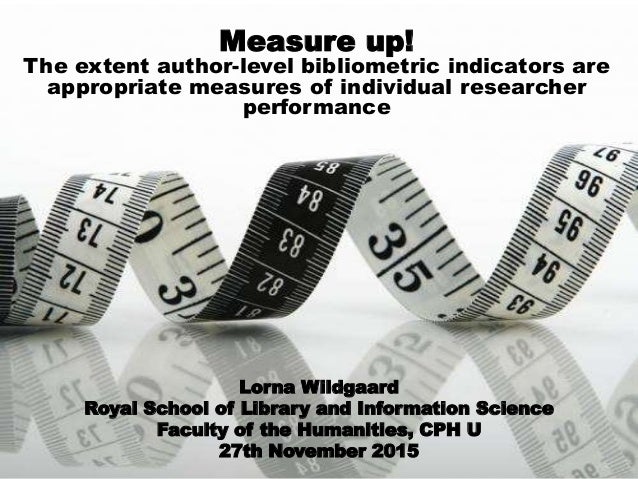 Measure up! The extent author-level bibliometric indicators are appropriate measures of individual researcher performance ...