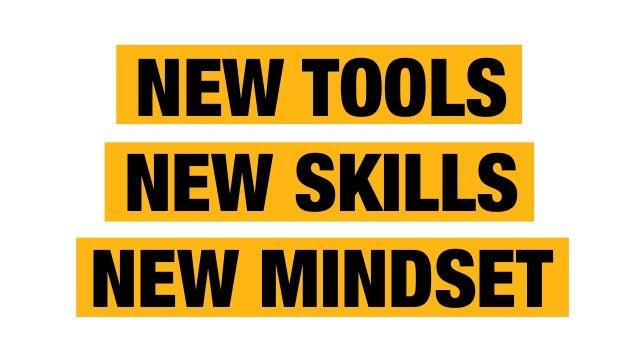 """NEW TOOLS """" NEW SKILLS NEW MINDSET"""