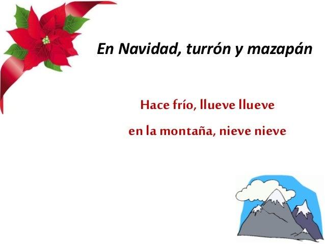 En Navidad, turrón y mazapán Hacefrío,llueve llueve en la montaña, nieve nieve